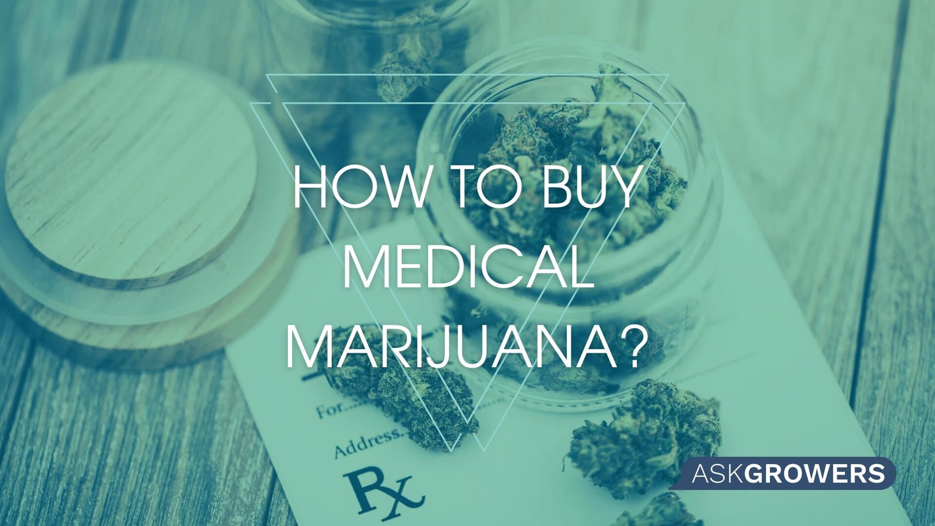 How to Buy Medical Marijuana?, AskGrowers