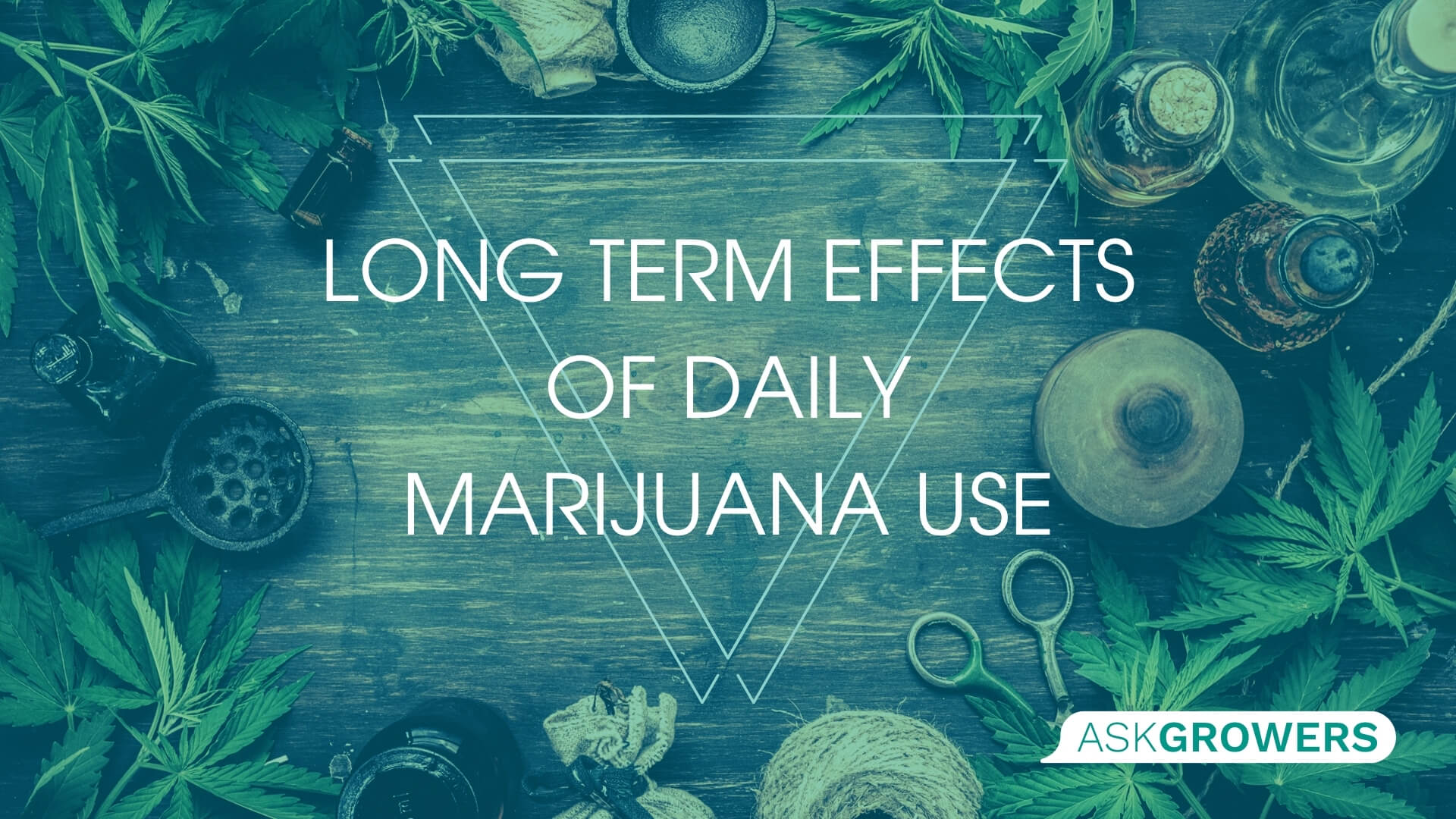 Long Term Effects of Daily Marijuana Use, AskGrowers