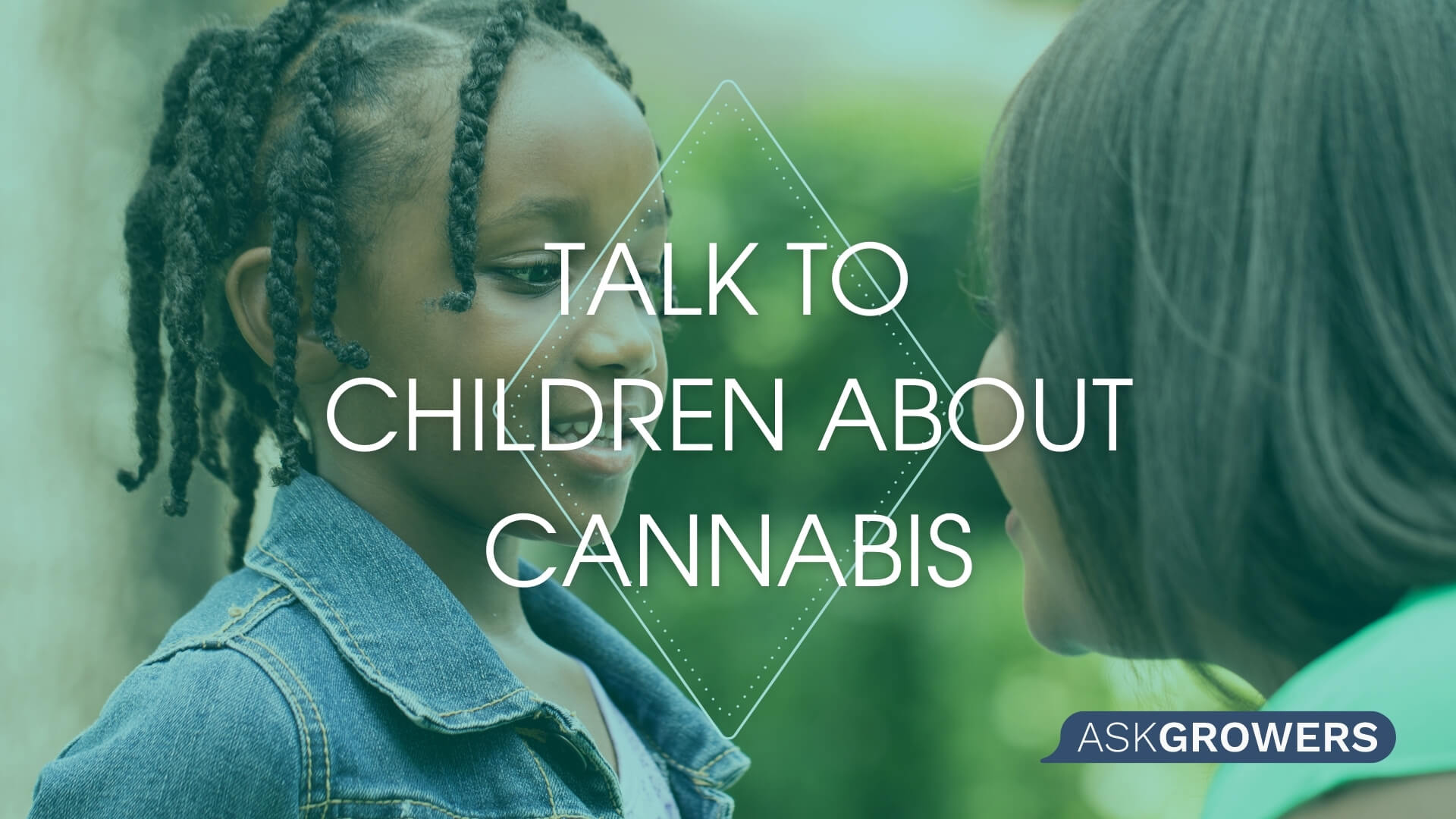 How to Talk to Children of Different Ages About Cannabis, AskGrowers
