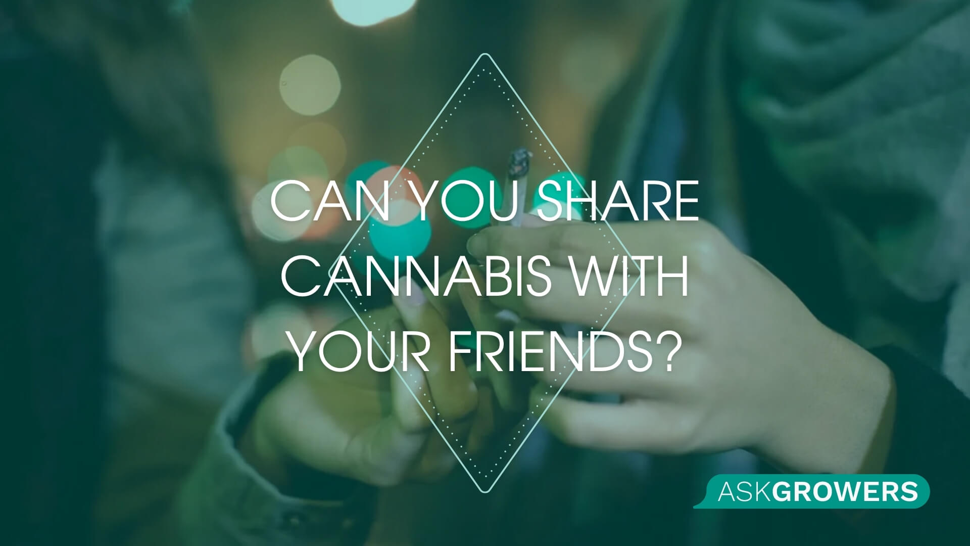 Can You Share Cannabis With Your Friends, AskGrowers