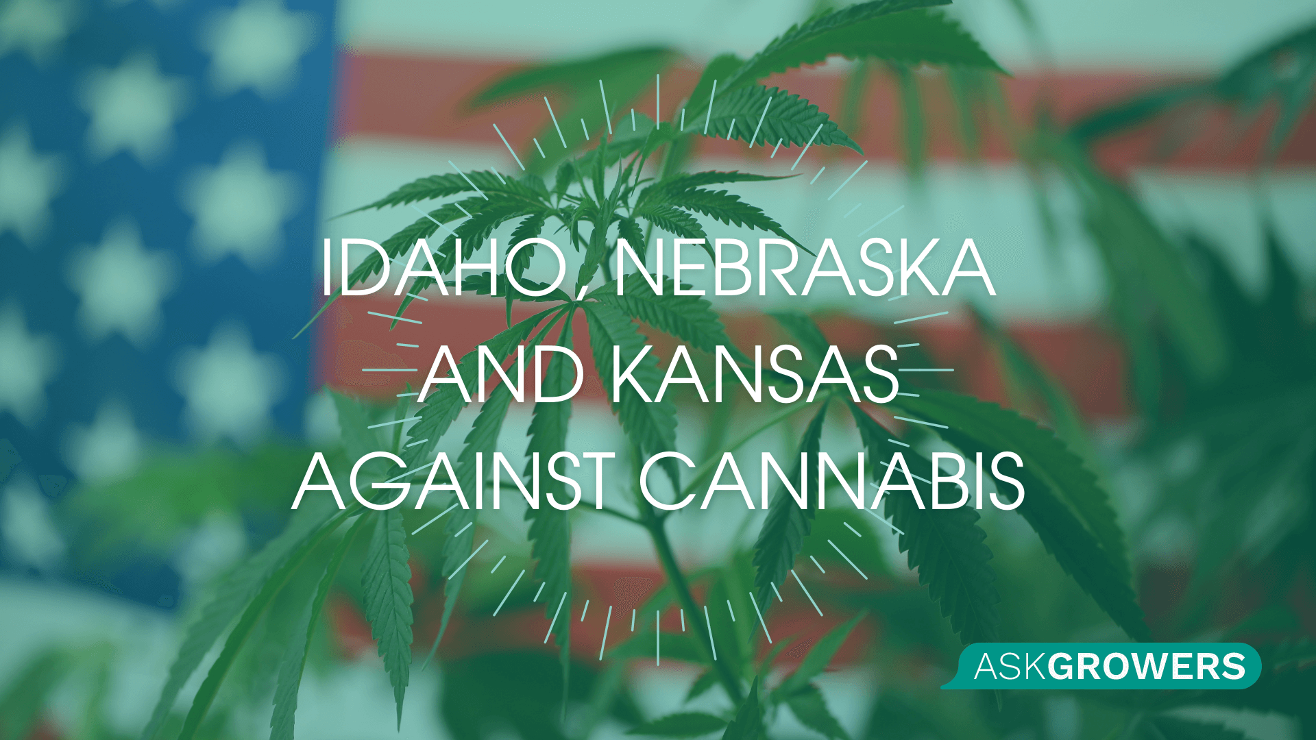 Why Idaho, Nebraska, and Kansas Are Strongly Opposed to Cannabis?, AskGrowers