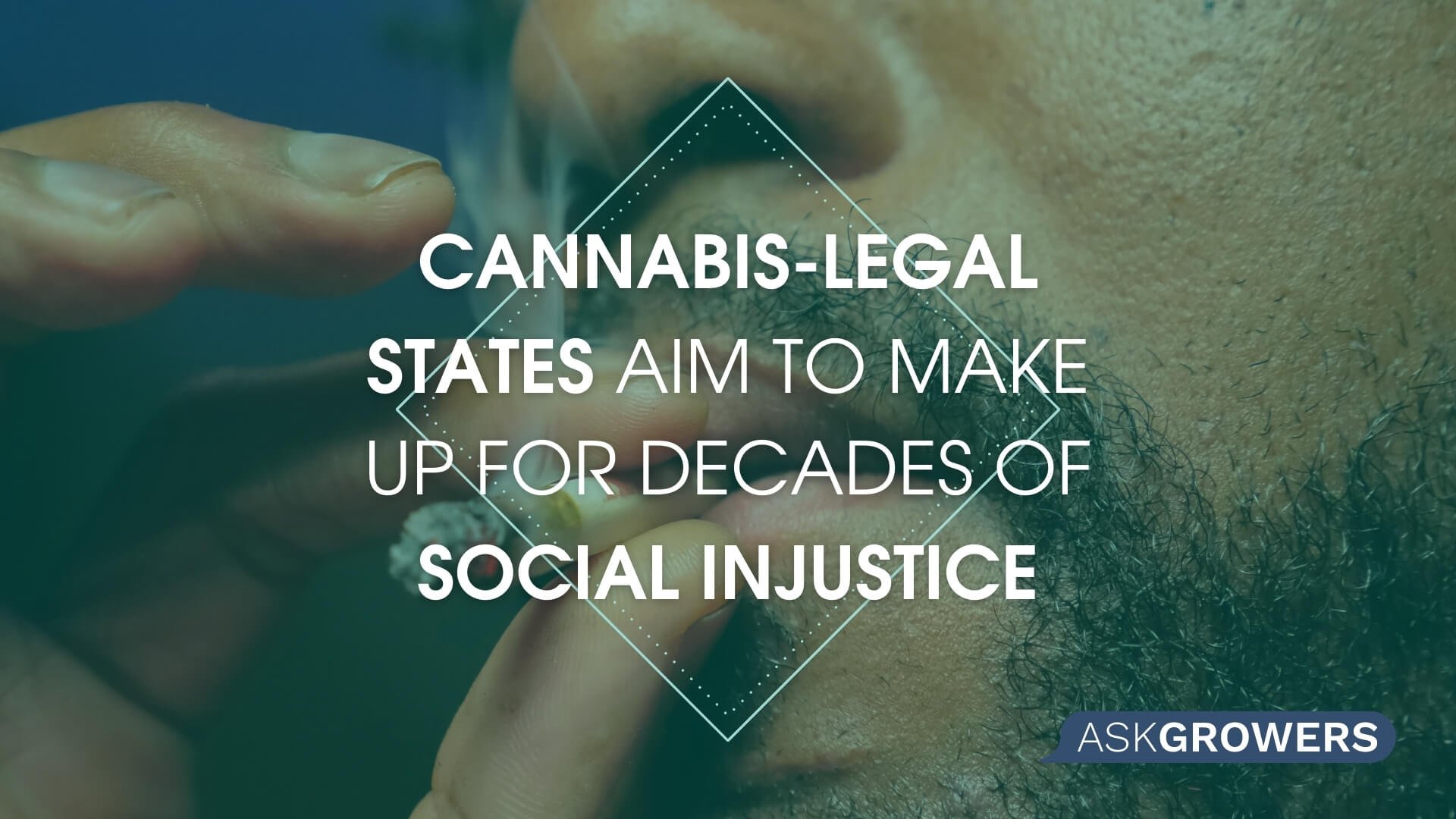 Cannabis-Legal States Aim to Make Up for Decades of Social Injustice, AskGrowers